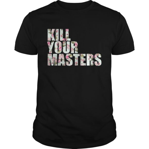 Kill Your Masters Floral Classic T Shirt min