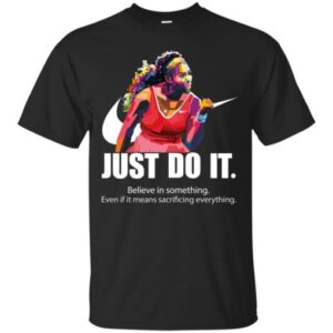 Serena Williams Just do it believe in something T Shirt min