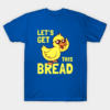 Lets Get This Bread Duck Classic T Shirt min