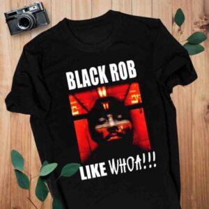 Black Rob Like Whoa T Shirt min
