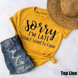 Sorry Im Late I Didnt Want to Come Classic T Shirt min