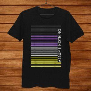 Assume Nothing Non Binary Pride LGBTQ Classic Unisex T Shirt