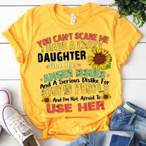 You Cant Scare Me I Have A Crazy Daughter She Has Anger Issues Veteran Memorial Day T Shirt
