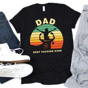 Dad Best Vaccine Ever Unisex T Shirt
