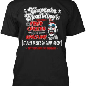 Captain Spaulding World Famous Fried Chicken and Gasoline It Just Tastes So Damn Good Exit 13 Off Route 1 at Ruggsville Unisex T Shirt