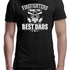 Firefighters Make The Best Dad Unisex T Shirt