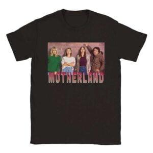 Motherland Julia Amanda Liz Kevin Anne Meg Unisex T Shirt