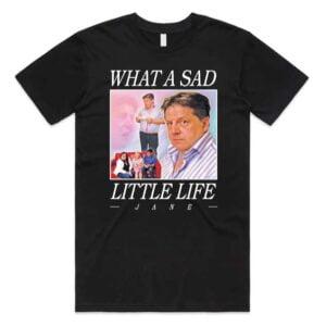 What A Sad Little Life Jane Unisex T Shirt