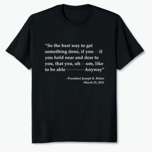 oe Biden So The Best Way To Get Something Done T Shirt