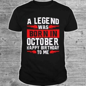 A Legend Was Born In October Shirt Happy Birthday To Me