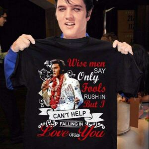Elvis Presley Wise Men Say Only Fools Rush In Shirt