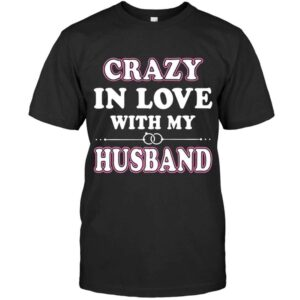 Family Shirt Crazy In Love With My Husband