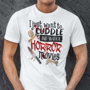 I Just Want To Cuddle And Watch Horror Movies Halloween T Shirt For Men And Women