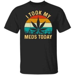 I Took My Meds Today Cannabis Unisex T Shirt