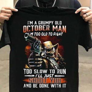 Im A Grumpy Old October Man Shirt