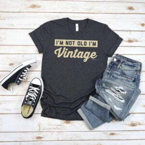 Im Not Old Im Vintage T Shirt