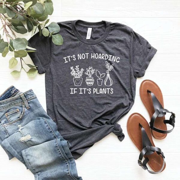 Its Not Hoarding If Its Plants Plant Shirt