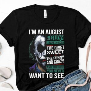 Joker Shirt Im An August Guy I Have 3 Sides The Quiet And Sweet