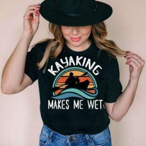 Kayaking Makes Me Wet Unisex T Shirt
