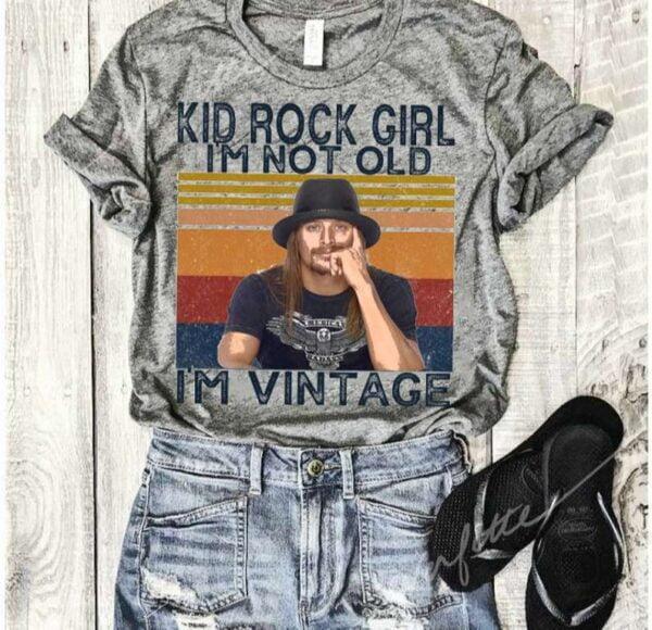 Kid Rock Girl Im Not Old Im Vintage Shirt