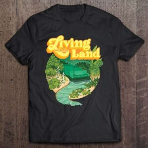 Living With The Land T Shirt