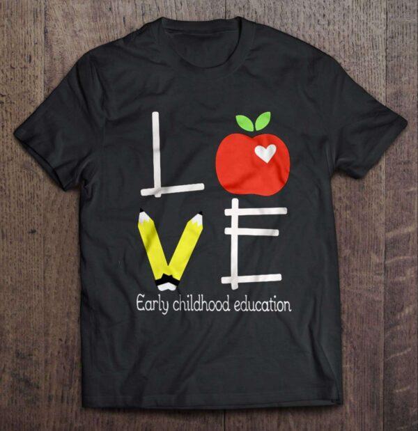 Love Early Childhood Education T Shirt Teacher