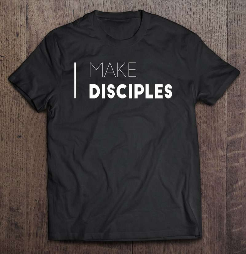 Make Disciples Unisex T Shirt