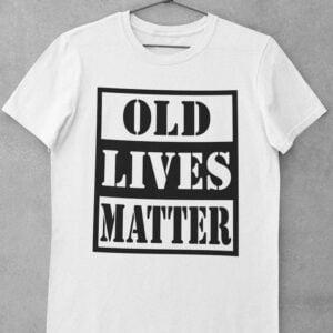 Old Lives Matter Unisex T Shirt