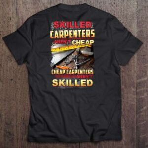 Skilled Carpenters Arent Cheap Cheap Carpenters Arent Skilled T Shirt