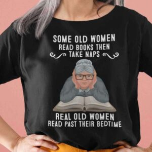 Some Old Women Read Books Then Take Naps T Shirt For Men And Women