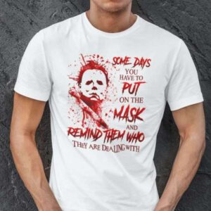 Someday You Have To Put On The Mask Michael Myers Shirt Halloween