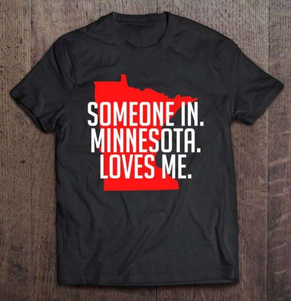 Someone In Minnesota Loves Unisex T Shirt