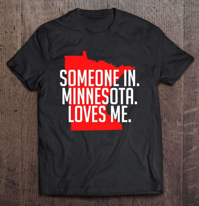 Someone In Minnesota Loves Me Unisex T Shirt