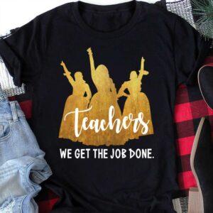 Teachers We Get The Job Done Unisex T Shirt