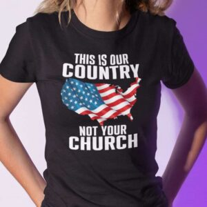 This Our Country Is Not Your Church Unisex T Shirt