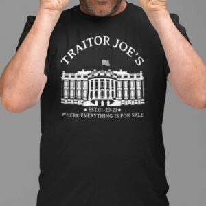 Traitor Joes Where Everything Is For Sale Est 01 20 2021 Unisex T Shirt