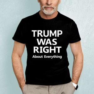 Trump Was Right About Everything Unisex T Shirt