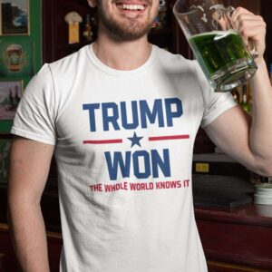 Trump Won The Whole World Knows It Unisex T Shirt