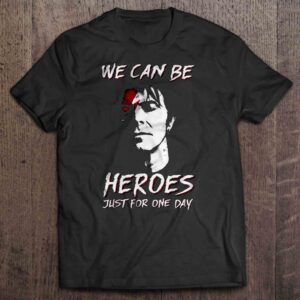 We Can Be Heroes Just For One Day T Shirt David Bowie