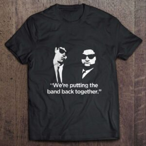 Were Putting The Band Back Together T Shirt Elwood Blues