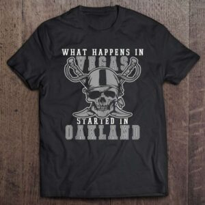 What Happens In Vegas Started In Oakland Football Unisex T Shirt
