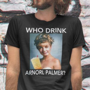 Who Drink Arnorl Palmer Unisex T Shirt