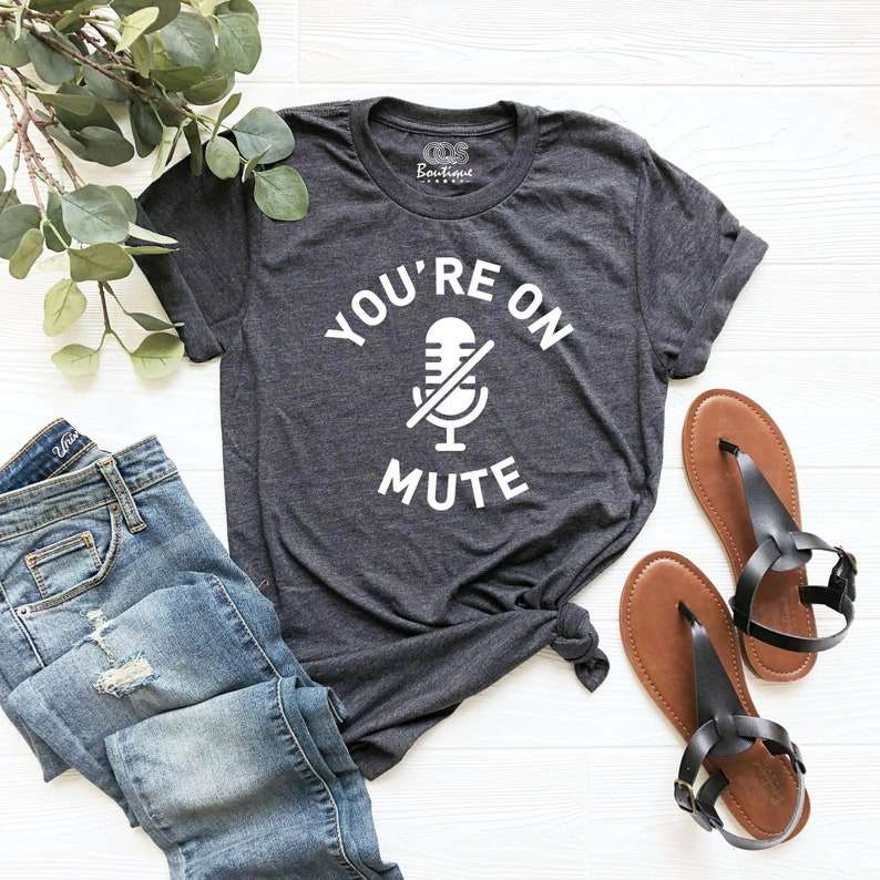 You're On Mute Shirt